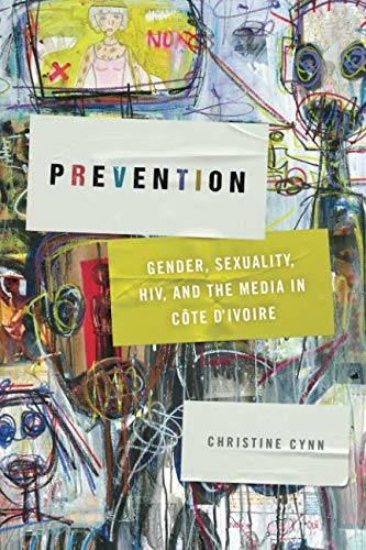 Prevention: Gender, Sexuality, HIV, and the Media in Côte dIvoire (Abnormalities: Queer/Gender/Embodiment)