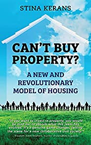 Can't Buy Property: A new and revolutionary model of housing (English Edit