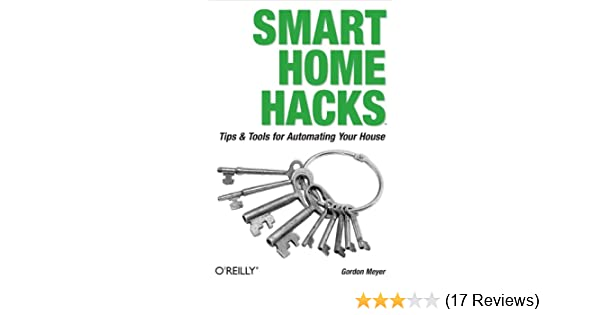 Smart home hacks tips tools for automating your house gordon smart home hacks tips tools for automating your house gordon meyer ebook amazon fandeluxe Image collections
