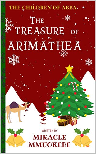 THE TREASURE OF ARIMATHEA (THE CHILDREN OF ABBA Book 1) by [MMUOKEBE, MIRACLE]