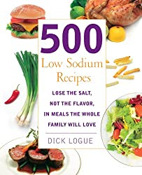 500 Low Sodium Recipes: Lose the salt, not the flavor in meals the whole family will love