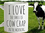 Funny Cow Mug I Love the Smell of Cow Crap in The Morning Farming Gift Farming Mug Cow Lovers Manure Love Cows Farmer Gift Cow Gift