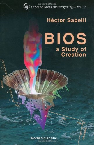 Bios: A Study Of Creation (Series on Knots and Everything) by Hector C. Sabelli (2005-05-04)
