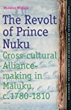 Front cover for the book The Revolt of Prince Nuku : Cross-cultural Alliance-making in Maluku, c.1780-1810 by Muridan Widjojo