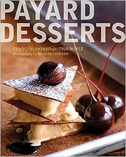 Payard Desserts: Francois Payard, Tish Boyle: 8601200467628