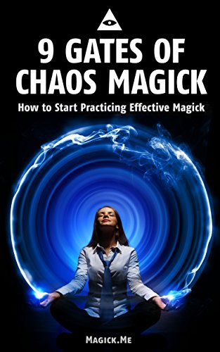 Chaos Gate (9 Gates of Chaos Magick: How to Start Practicing Effective Magick)