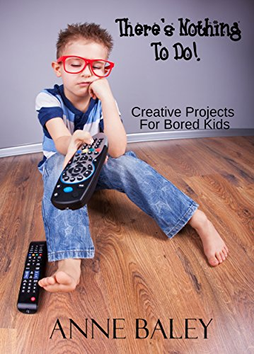There S Nothing To Do Creative Projects For Bored Kids Kindle