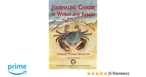 journaling cancer in words and images caught in the clutch of the crab