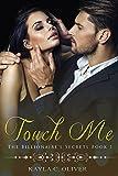 Touch Me (The Billionaire's Secrets Book 1)