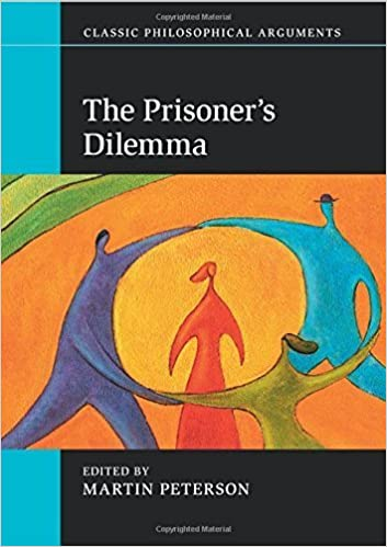 The Prisoner's Dilemma (Classic Philosophical Arguments) by Martin Peterson (2015-07-02)