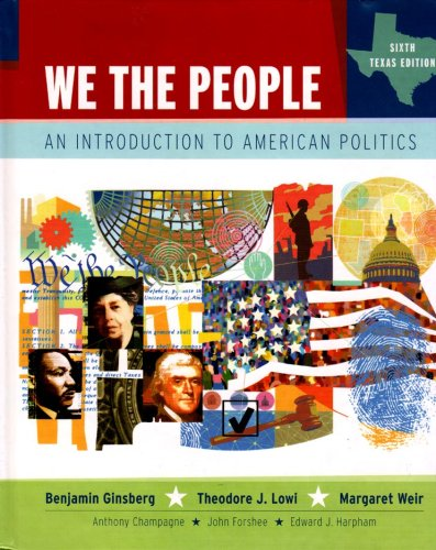 We the People: An Introduction to American Politics (Sixth Texas Edition)