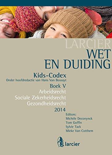 Wet & Duiding Kids-Codex Boek V: Arbeidsrecht, Socialezekerheidsrecht, Gezondheidsrecht – Tweede bijgewerkte editie (Kids-codex -Tweede herwerkte editie) (Dutch Edition) Pdf