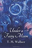 Under a Fairy Moon, T. M. Wallace, 0986865702