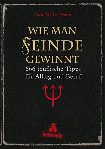 Wie man Feinde gewinnt: 666 teuflische Tipps für Alltag und Beruf Gebundenes Buch – 16. März 2010 Nicholas D. Satan Edith Beleites Eichborn Verlag 3821860804