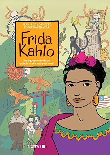 Frida Kahlo. Para que Preciso de Pés Quando Tenho Asas Para Voar?