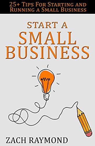 Small Business: 25+ Tips for Starting and Running a Small Business Successfully - A Guide on How to Start a Business, Use Proper Time Management, and Bring ... Business Business & Money) (English Edition)