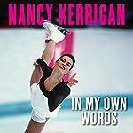 Nancy Kerrigan: In My Own Words | Nancy Kerrigan