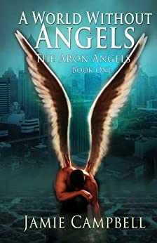 A World Without Angels (The Aron Angels Book 1) by [Campbell, Jamie]