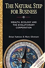 The Natural Step for Business: Wealth, Ecology & the Evolutionary Corporation (Conscientious Commerce) Kindle Edition