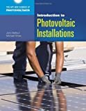 Introduction to Photovoltaic Installations, John R. Balfour, 1449625789
