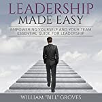 Leadership Made Easy: Empowering Yourself and Your Team - Essential Guide for Leadership | William