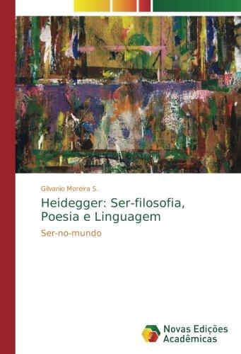 Heidegger: Ser-filosofia, Poesia e Linguagem: Ser-no-mundo (Portuguese Edition) pdf