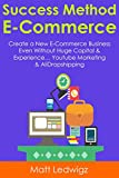 Success Method E-commerce (2 Book Bundle): Create a New E-Commerce Business Even Without Huge Capital & Experience… Youtube Marketing & AliDropshipping