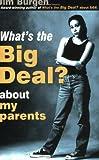 What's the Big Deal about My Parents?, Jim Burgen, 0784712522