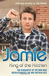 Jamie: King of the Kitchen. the Biography of the Man Who Revolutionised the Way Britain Eats