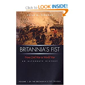 Britannia's Fist: From Civil War to World War: An Alternate History Peter G. Tsouras