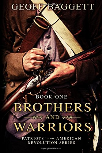 Brothers and Warriors (Patriots of the American Revolution Series) (Volume 1) pdf