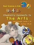 Real Science-4-Kids Chemistry 1A Arts Kog, Rebecca W. Keller, Ph.D., 097994595X