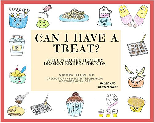 CAN I HAVE A TREAT?: 10 ILLUSTRATED HEALTHY DESSERT RECIPES FOR KIDS by [Illuri, Dr. Vidhya]