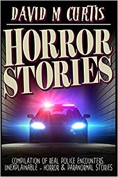 Horror Stories: Compilation of Real Police Encounters. Unexplainable - Horror & Paranormal stories
