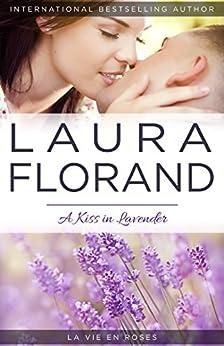 A Kiss in Lavender (La Vie en Roses Book 4) by [Florand, Laura]