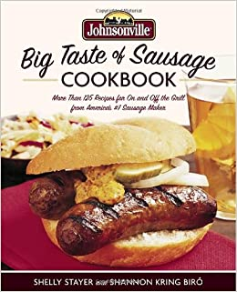 Johnsonville Big Taste Of Sausage Cookbook More Than 125 Recipes For On And Off The Grill From America S 1 Sausage Maker Stayer Shelly Biro Shannon Kring 9780767924351 Amazon Com Books