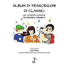 ALBUM DI TRASCRIZIONI DI CLASSICI: per orchestra scolastica ad organico variabile (Trascrizioni per Orhestra scolastica Vol. 2) (Italian Edition)