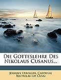 Die Gotteslehre des Nikolaus Cusanus..., Johann Uebinger, 124785163X