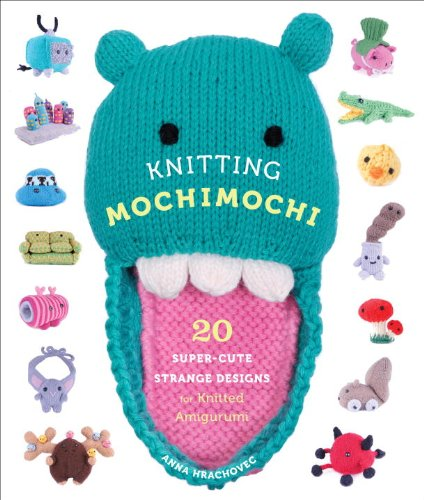 Knitting Mochimochi: 20 Super-Cute Strange Designs for Knitted Amigurumi (Embroidery Teddy Design)