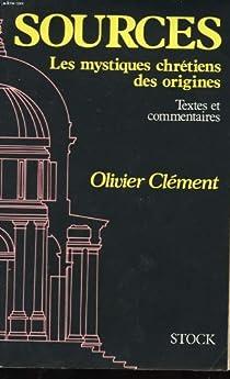 Sources. Les mystiques chrétiens es origines. Textes et commentaires par Clément