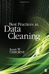 Best Practices in Data Cleaning: A Complete Guide to Everything You Need to Do Before and After Collecting Your Data Paperback