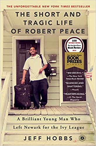 def6d1b39bf9 The Short and Tragic Life of Robert Peace: A Brilliant Young Man Who Left  Newark for the Ivy League: Jeff Hobbs: 8601422216653: Amazon.com: Books