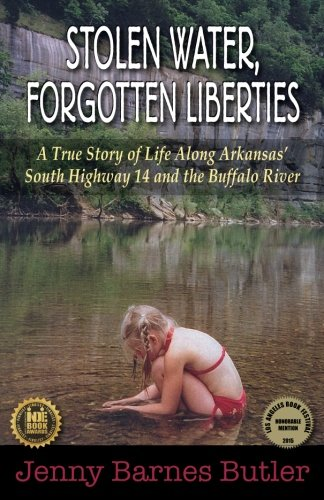 Stolen Water, Forgotten Liberties: A True Story of Life Along Arkansas'  South Highway 14 and the Buffalo River