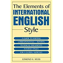 The Elements of International English Style: A Guide to Writing Correspondence, Reports, Technical Documents, and Internet Pages for a Global Audience