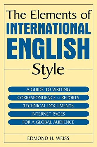 The Elements of International English Style: A Guide to Writing Correspondence, Reports, Technical Documents, and Internet Pages for a Global Audience (Elements Of Technical Writing)
