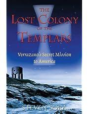 The Lost Colony of the Templars: Verrazano's Secret Mission to America