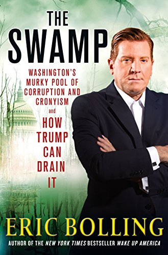The Swamp: Washington's Murky Pool of Corruption and Cronyism and How Trump Can Drain It ()