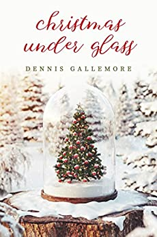Christmas Under Glass by [Gallemore, Dennis]