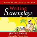 Writing Screenplays: A Creative Writing Career Excerpt (Creative Writing Career Excerpts, Book 1) Audiobook by Justin Sloan Narrated by Thomas Block