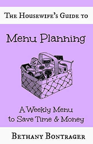 The Housewife's Guide to Menu Planning: A Weekly Menu to Save Time & Money by [Bontrager, Bethany]